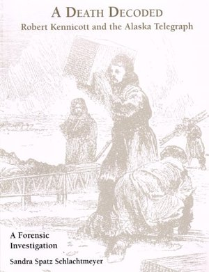 Preview thumbnail for video 'A Death Decoded: Robert Kennicott and the Alaska Telegraph (A Forensic Investigation)