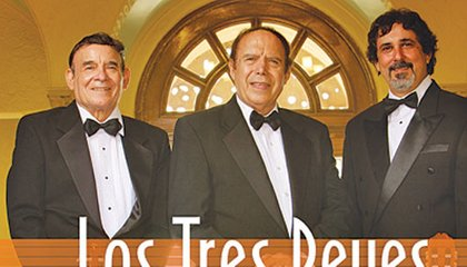 Los Tres Reyes Remember The Age of the Tríos